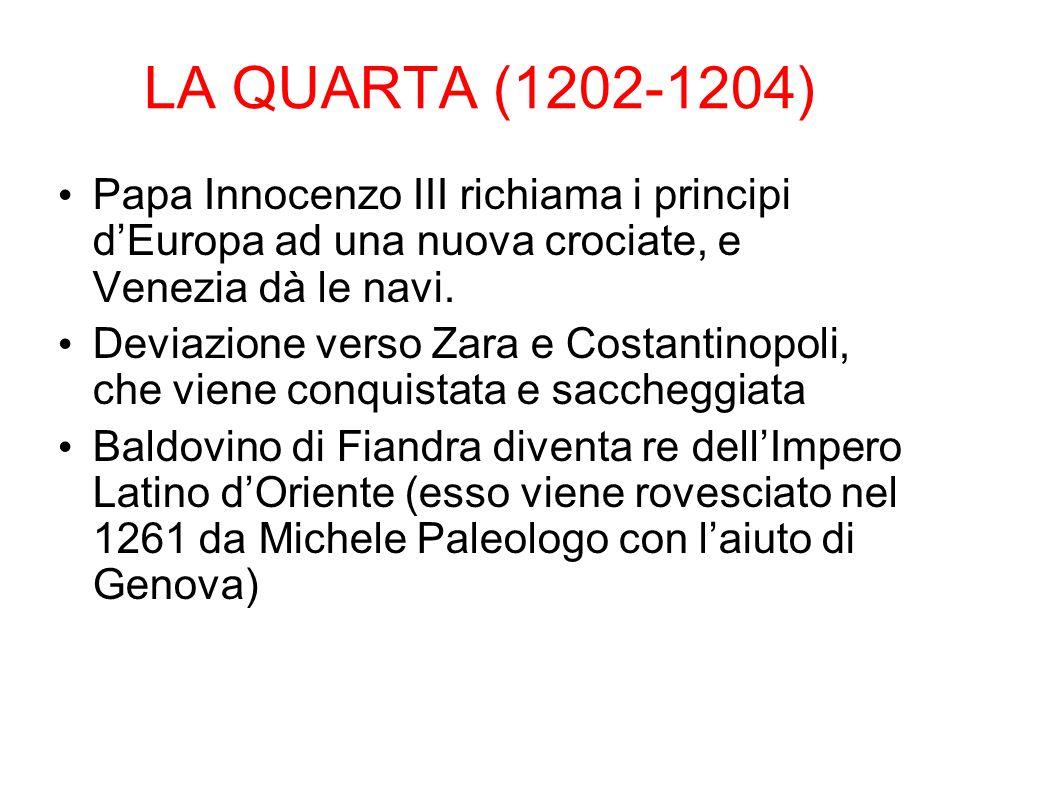 LA QUARTA (1202-1204) Papa Innocenzo III richiama i principi d'Europa ad una nuova crociate, e Venezia dà le navi. Deviazione verso Zara e Costantinop