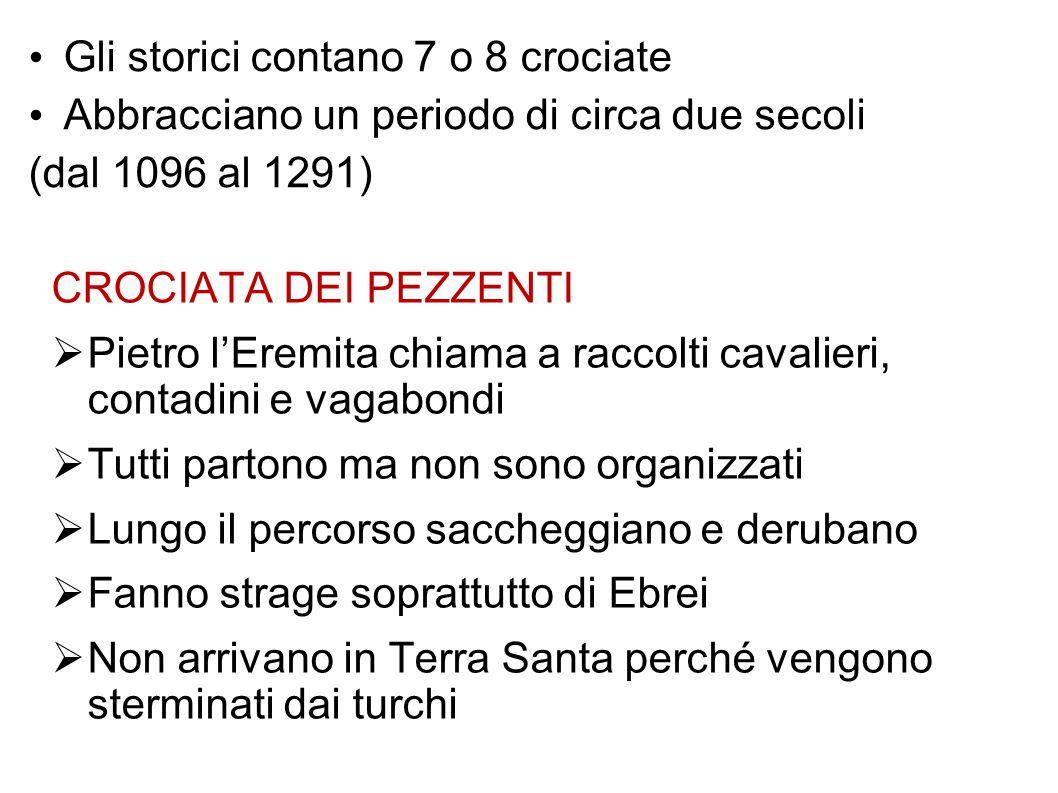Gli storici contano 7 o 8 crociate Abbracciano un periodo di circa due secoli (dal 1096 al 1291) CROCIATA DEI PEZZENTI  Pietro l'Eremita chiama a rac