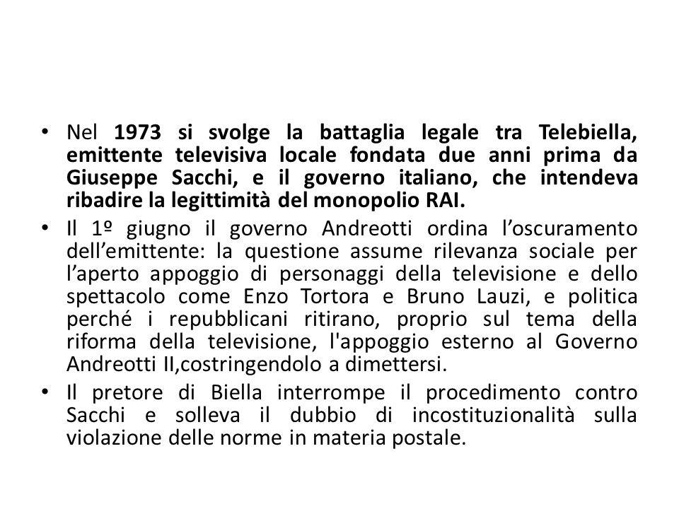 Nel 1973 si svolge la battaglia legale tra Telebiella, emittente televisiva locale fondata due anni prima da Giuseppe Sacchi, e il governo italiano, c