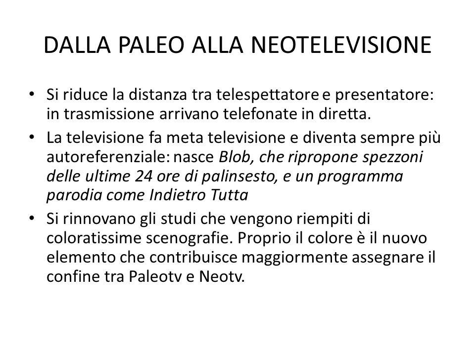 DALLA PALEO ALLA NEOTELEVISIONE Si riduce la distanza tra telespettatore e presentatore: in trasmissione arrivano telefonate in diretta. La television