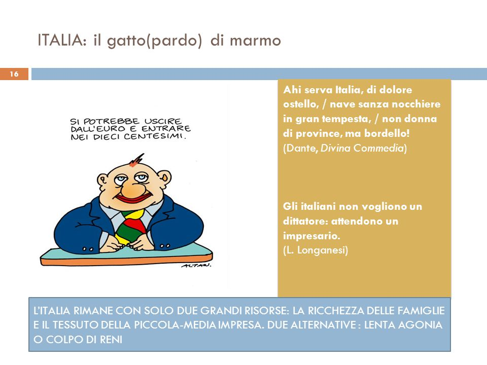 ITALIA: il gatto(pardo) di marmo Ahi serva Italia, di dolore ostello, / nave sanza nocchiere in gran tempesta, / non donna di province, ma bordello! (