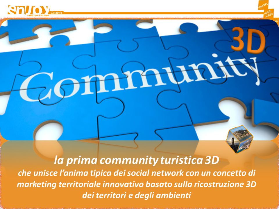la prima community turistica 3D che unisce l'anima tipica dei social network con un concetto di marketing territoriale innovativo basato sulla ricostruzione 3D dei territori e degli ambienti