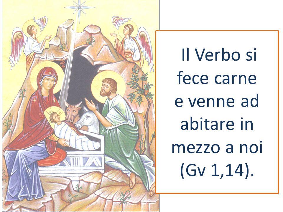 Il Verbo si fece carne e venne ad abitare in mezzo a noi (Gv 1,14).
