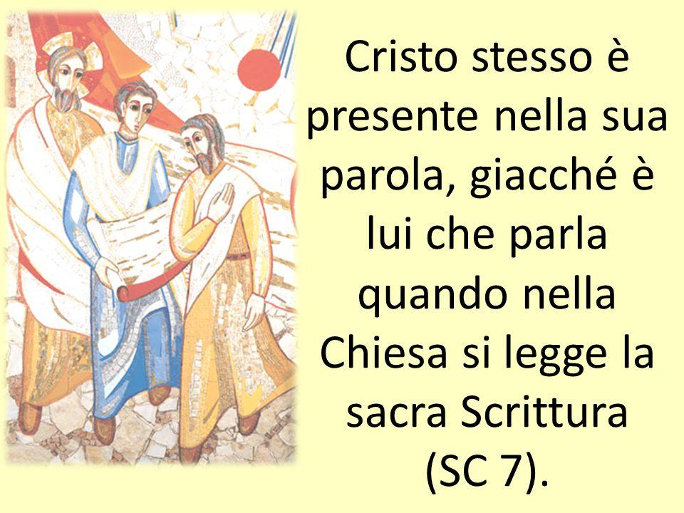 Cristo stesso è presente nella sua parola, giacché è lui che parla quando nella Chiesa si legge la sacra Scrittura (SC 7).