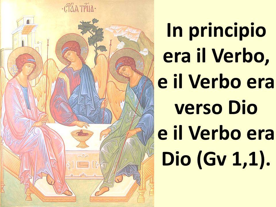 In principio era il Verbo, e il Verbo era verso Dio e il Verbo era Dio (Gv 1,1).