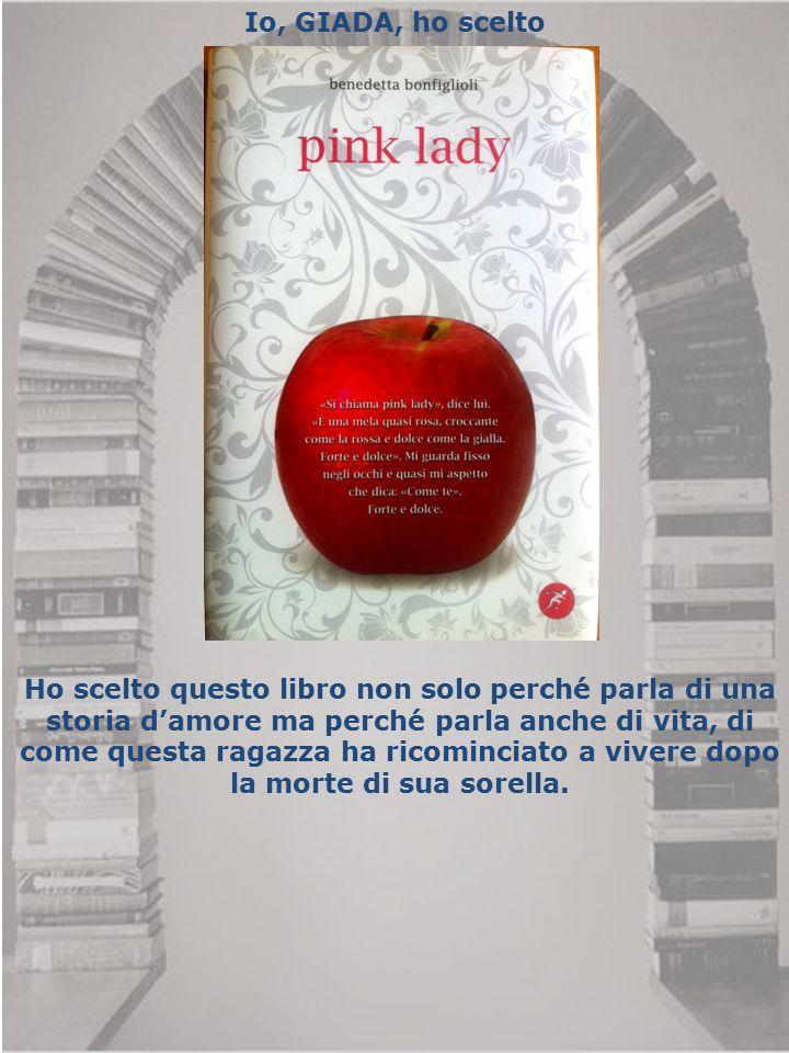 Io, GIADA, ho scelto Ho scelto questo libro non solo perché parla di una storia d'amore ma perché parla anche di vita, di come questa ragazza ha ricom