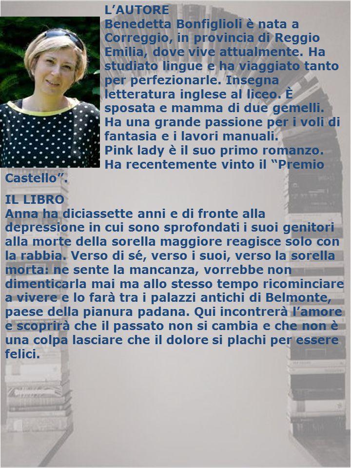 L'AUTORE Benedetta Bonfiglioli è nata a Correggio, in provincia di Reggio Emilia, dove vive attualmente. Ha studiato lingue e ha viaggiato tanto per p