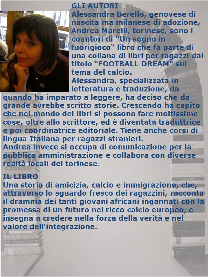 """GLI AUTORI Alessandra Berello, genovese di nascita ma milanese di adozione, e Andrea Marelli, torinese, sono i coautori di """"Un sogno in fuorigioco"""" li"""