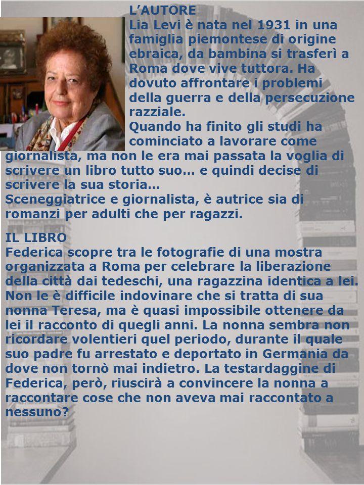 L'AUTORE Lia Levi è nata nel 1931 in una famiglia piemontese di origine ebraica, da bambina si trasferì a Roma dove vive tuttora. Ha dovuto affrontare
