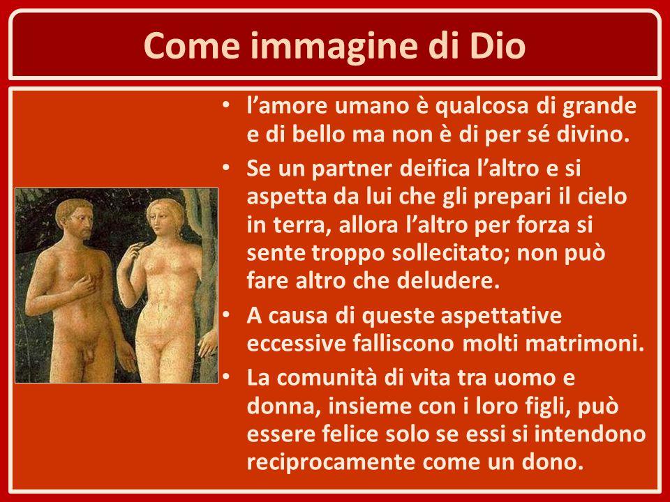 Come immagine di Dio l'amore umano è qualcosa di grande e di bello ma non è di per sé divino.