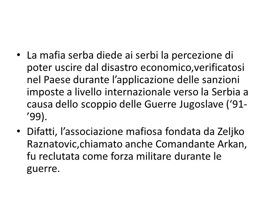 La mafia serba diede ai serbi la percezione di poter uscire dal disastro economico,verificatosi nel Paese durante l'applicazione delle sanzioni impost