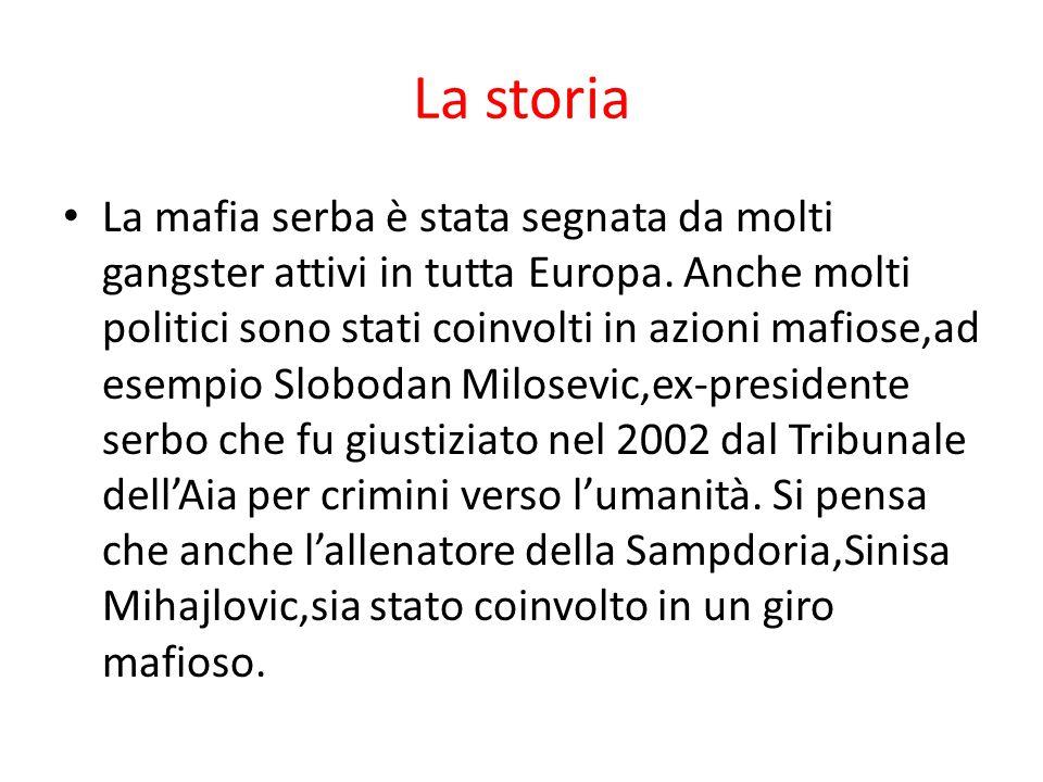 La storia La mafia serba è stata segnata da molti gangster attivi in tutta Europa. Anche molti politici sono stati coinvolti in azioni mafiose,ad esem