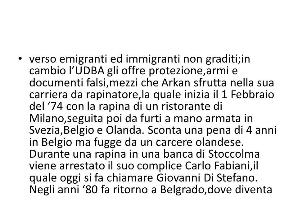 verso emigranti ed immigranti non graditi;in cambio l'UDBA gli offre protezione,armi e documenti falsi,mezzi che Arkan sfrutta nella sua carriera da r
