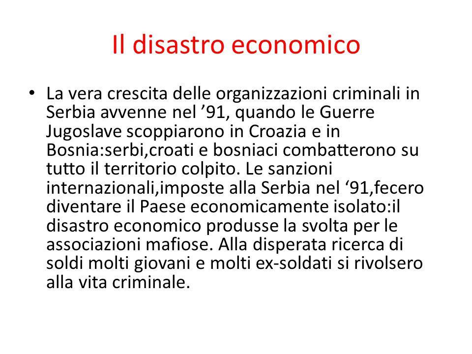 Il disastro economico La vera crescita delle organizzazioni criminali in Serbia avvenne nel '91, quando le Guerre Jugoslave scoppiarono in Croazia e i