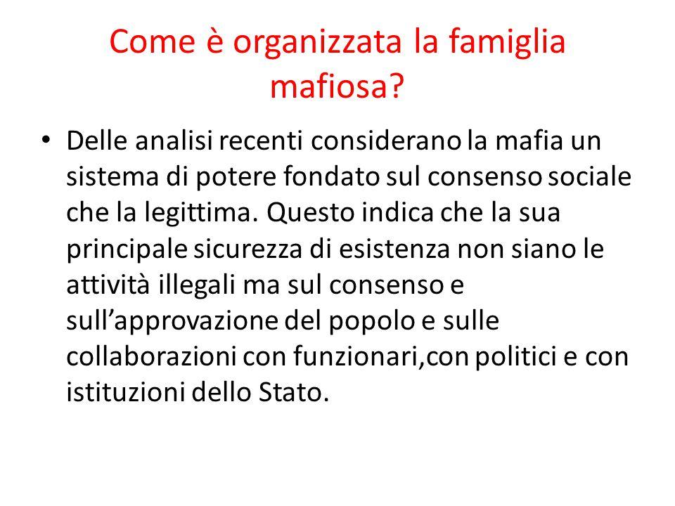 Come è organizzata la famiglia mafiosa? Delle analisi recenti considerano la mafia un sistema di potere fondato sul consenso sociale che la legittima.