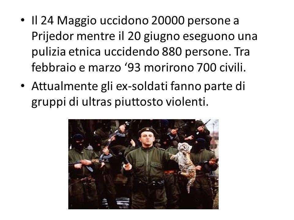 Il 24 Maggio uccidono 20000 persone a Prijedor mentre il 20 giugno eseguono una pulizia etnica uccidendo 880 persone. Tra febbraio e marzo '93 moriron