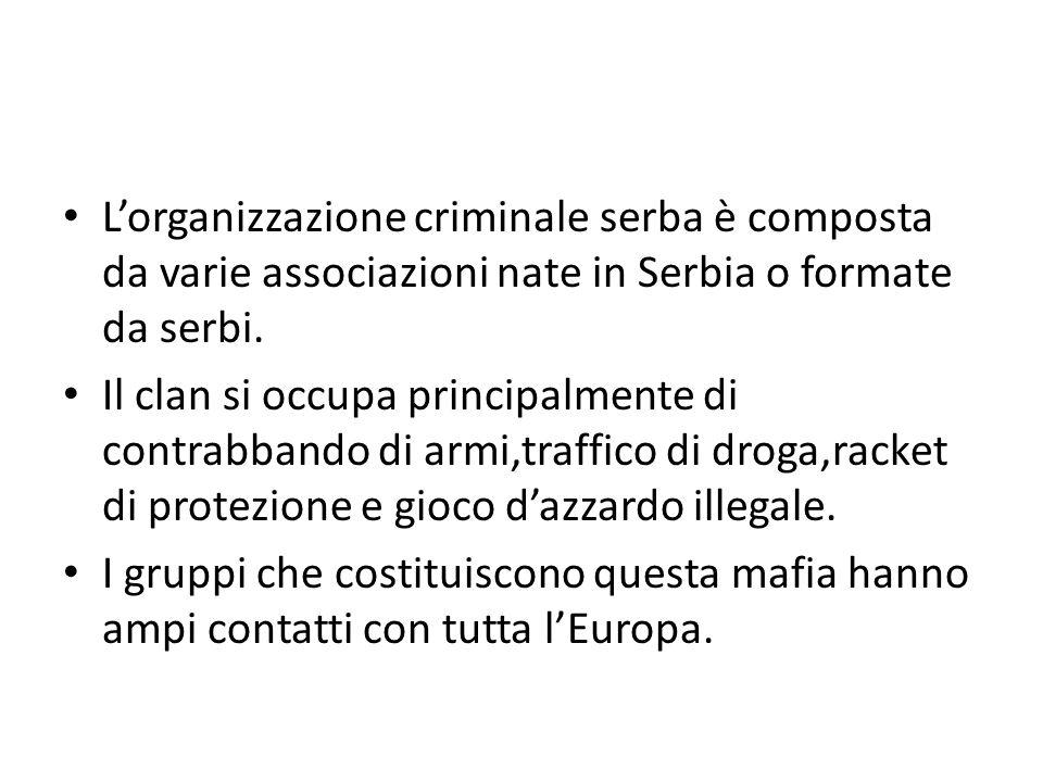 L'organizzazione criminale serba è composta da varie associazioni nate in Serbia o formate da serbi. Il clan si occupa principalmente di contrabbando
