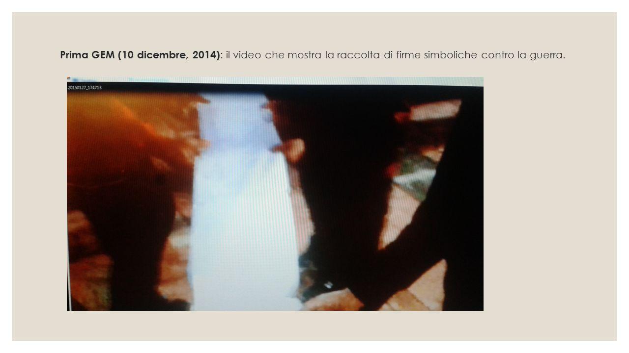 Prima GEM (10 dicembre, 2014) : il video che mostra la raccolta di firme simboliche contro la guerra.