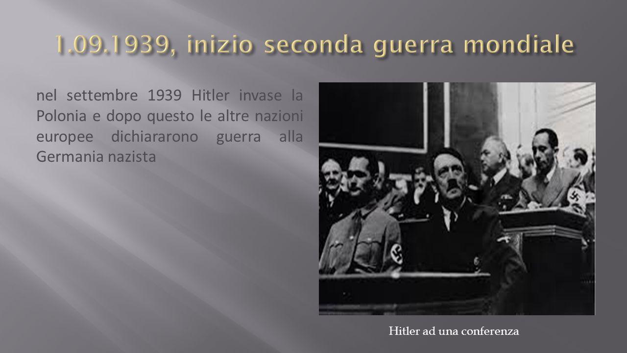 nel settembre 1939 Hitler invase la Polonia e dopo questo le altre nazioni europee dichiararono guerra alla Germania nazista Hitler ad una conferenza