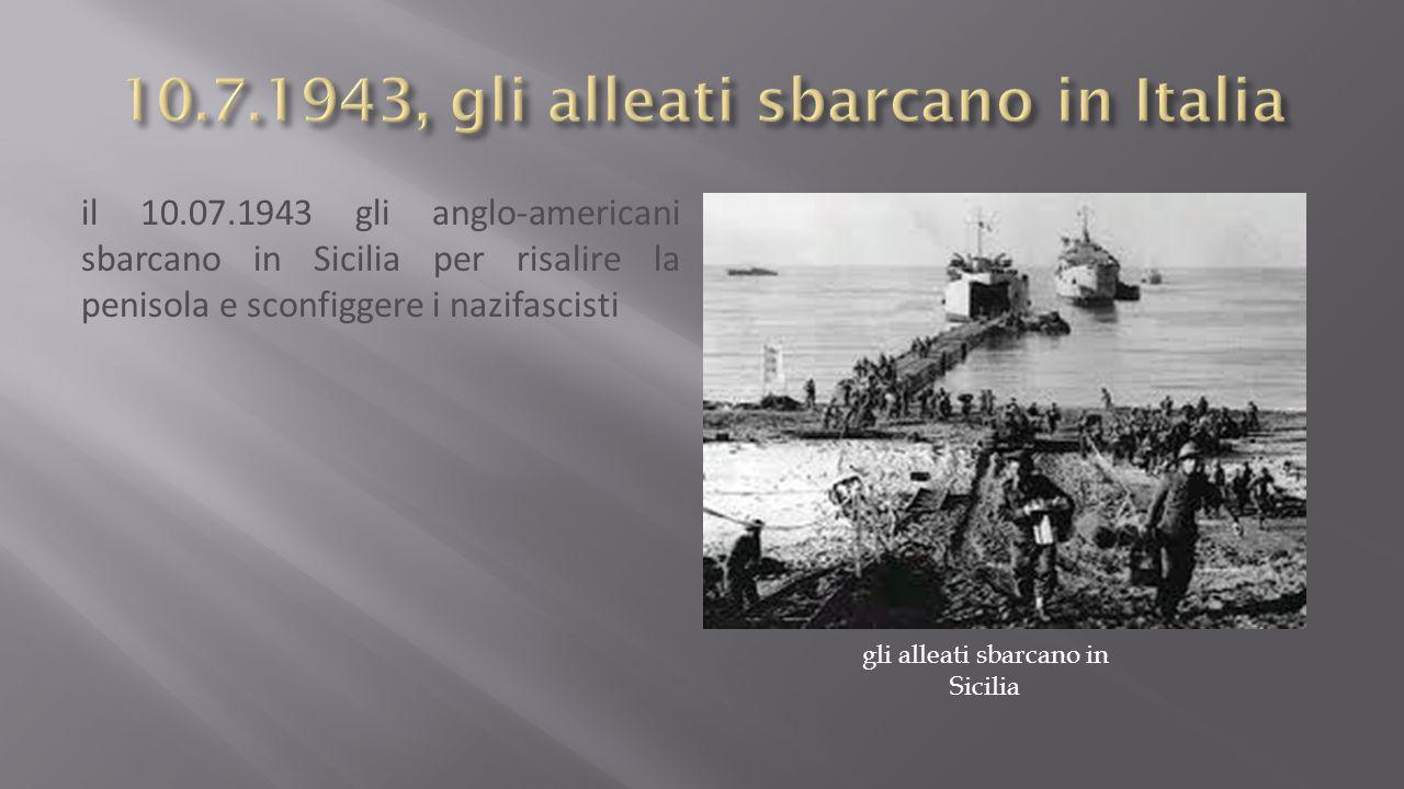il 10.07.1943 gli anglo-americani sbarcano in Sicilia per risalire la penisola e sconfiggere i nazifascisti gli alleati sbarcano in Sicilia