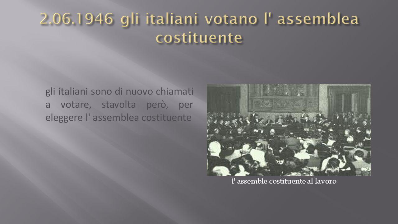 gli italiani sono di nuovo chiamati a votare, stavolta però, per eleggere l assemblea costituente l assemble costituente al lavoro