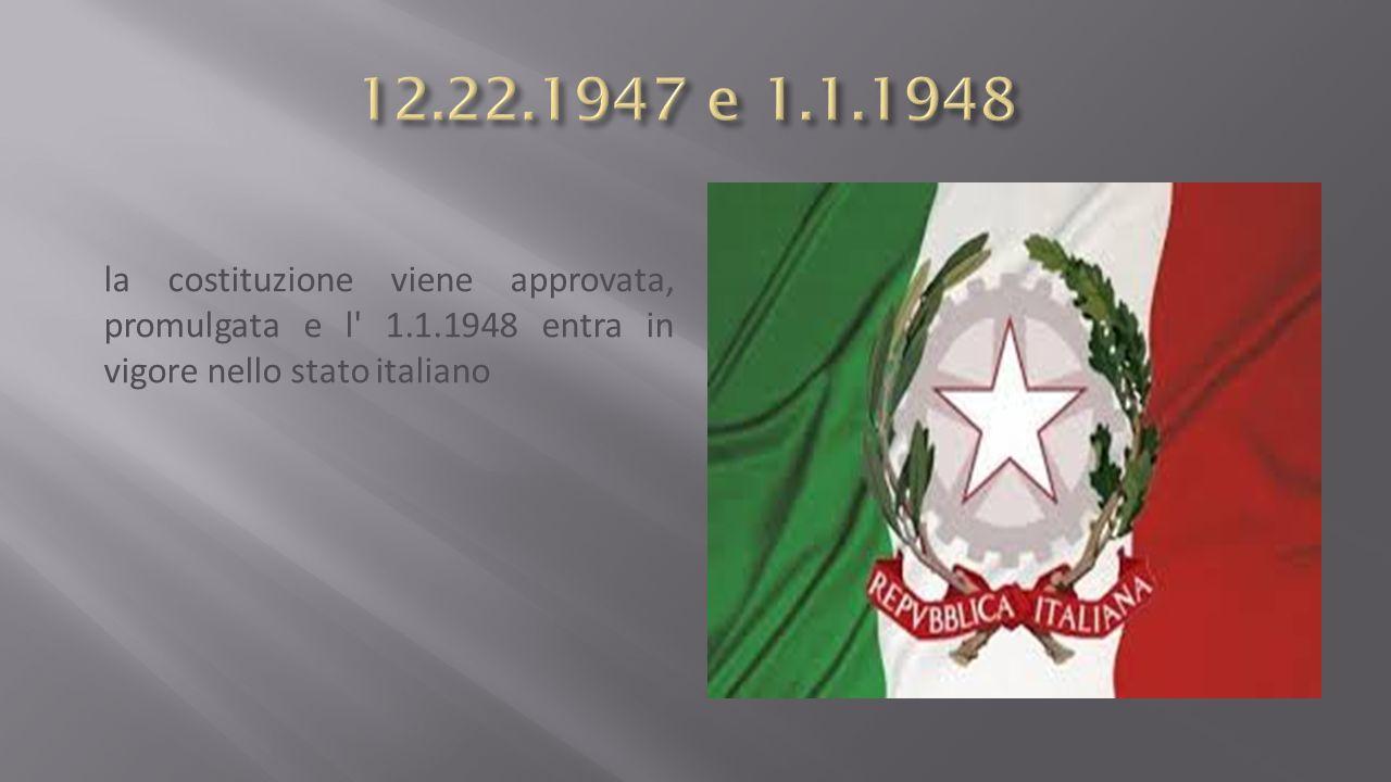 la costituzione viene approvata, promulgata e l 1.1.1948 entra in vigore nello stato italiano