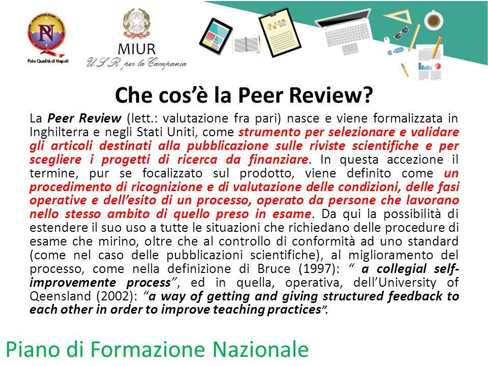 Che cos'è la Peer Review? La Peer Review (lett.: valutazione fra pari) nasce e viene formalizzata in Inghilterra e negli Stati Uniti, come strumento p