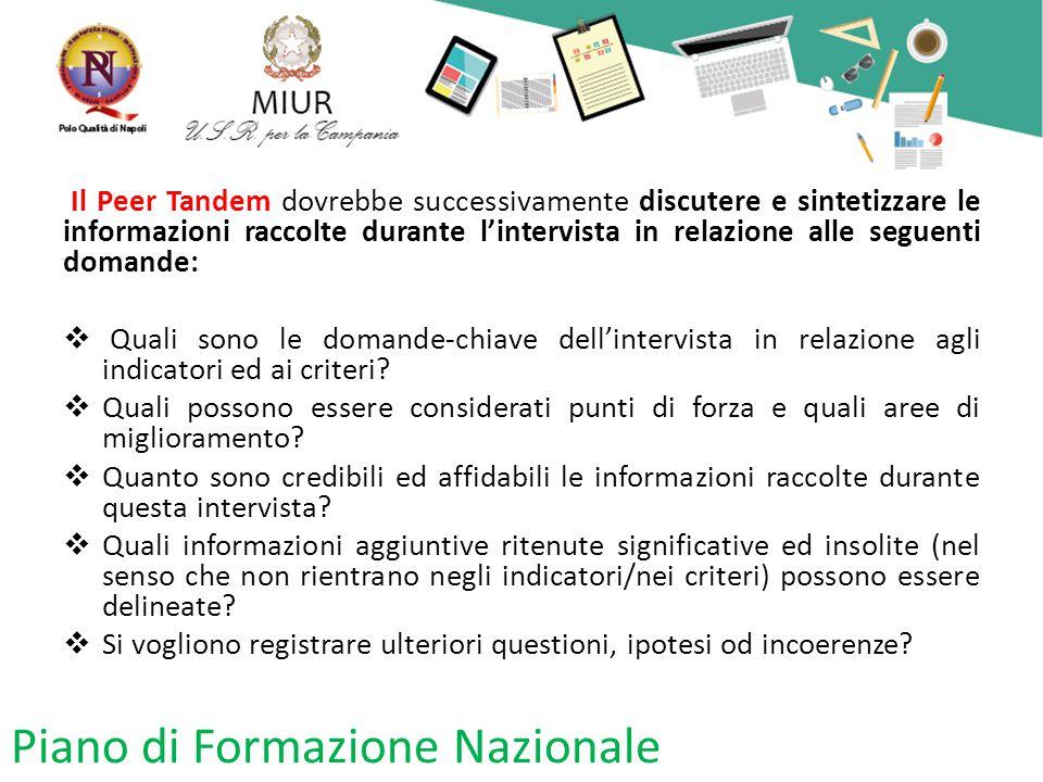 Il Peer Tandem dovrebbe successivamente discutere e sintetizzare le informazioni raccolte durante l'intervista in relazione alle seguenti domande:  Quali sono le domande-chiave dell'intervista in relazione agli indicatori ed ai criteri.