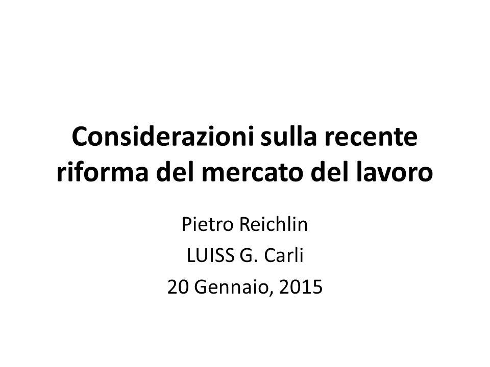 Considerazioni sulla recente riforma del mercato del lavoro Pietro Reichlin LUISS G.