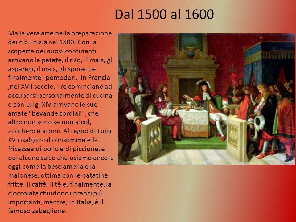 Ma la vera arte nella preparazione dei cibi inizia nel 1500.