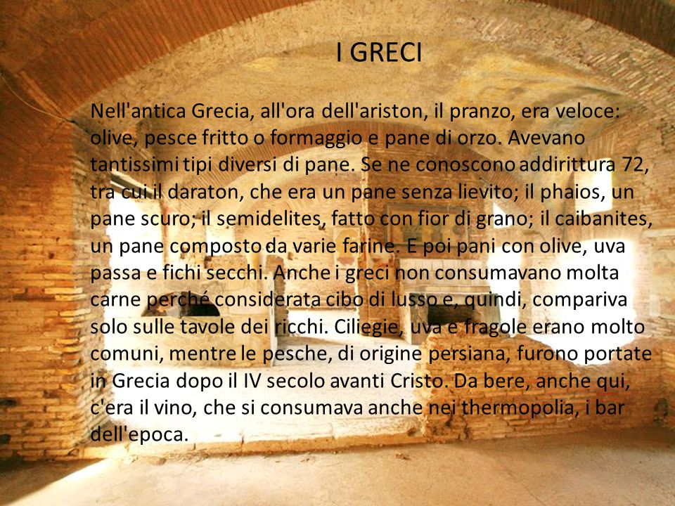 I GRECI Nell antica Grecia, all ora dell ariston, il pranzo, era veloce: olive, pesce fritto o formaggio e pane di orzo.