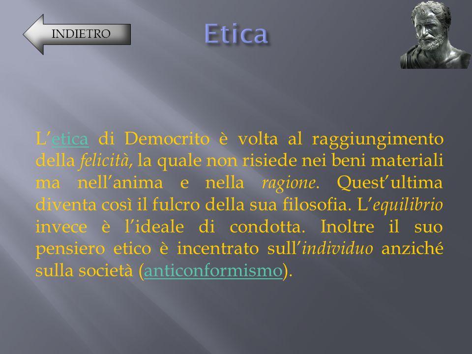 L'etica di Democrito è volta al raggiungimento della f elicità, la quale non risiede nei beni materiali ma nell'anima e nella r agione.