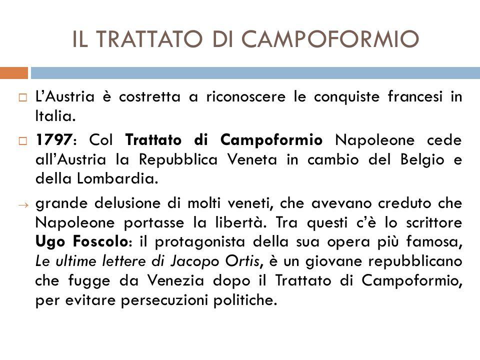 IL TRATTATO DI CAMPOFORMIO  L'Austria è costretta a riconoscere le conquiste francesi in Italia.