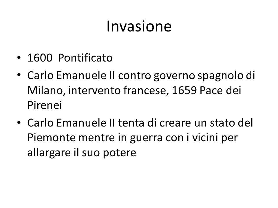 Invasione 1600 Pontificato Carlo Emanuele II contro governo spagnolo di Milano, intervento francese, 1659 Pace dei Pirenei Carlo Emanuele II tenta di