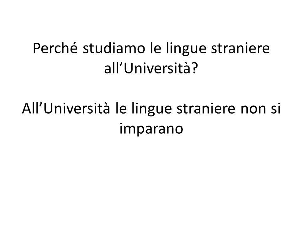 Perché studiamo le lingue straniere all'Università? All'Università le lingue straniere non si imparano