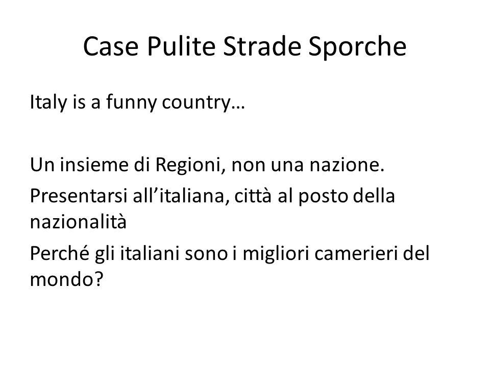 Case Pulite Strade Sporche Italy is a funny country… Un insieme di Regioni, non una nazione. Presentarsi all'italiana, città al posto della nazionalit