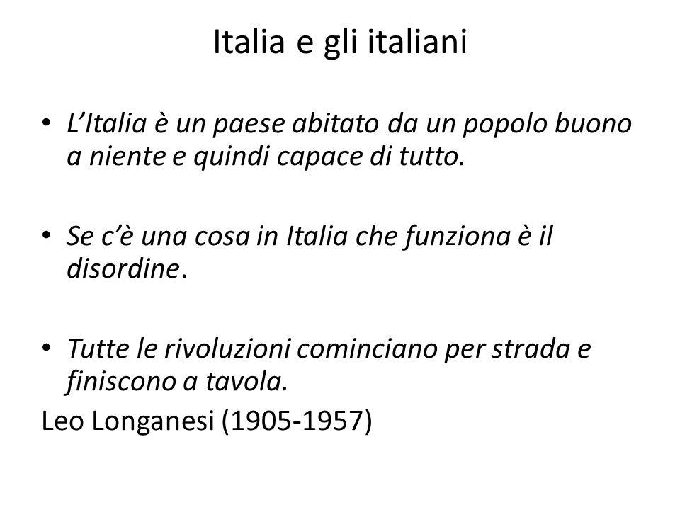 Italia e gli italiani L'Italia è un paese abitato da un popolo buono a niente e quindi capace di tutto. Se c'è una cosa in Italia che funziona è il di