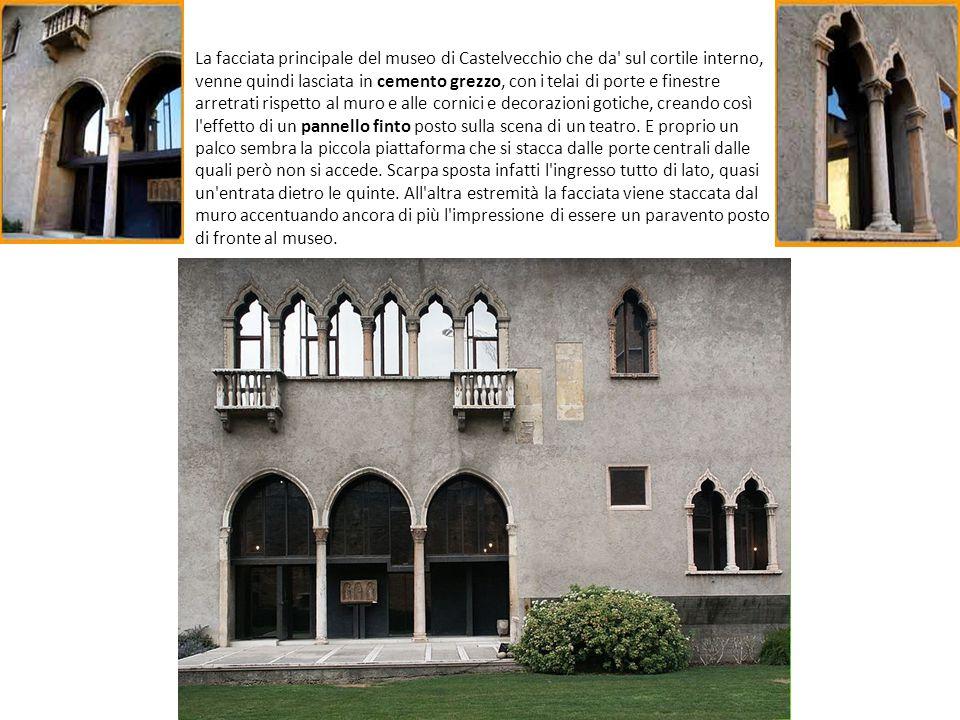 La facciata principale del museo di Castelvecchio che da' sul cortile interno, venne quindi lasciata in cemento grezzo, con i telai di porte e finestr
