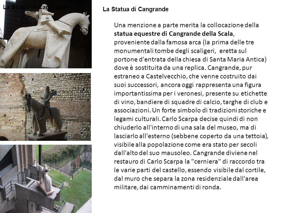 Una menzione a parte merita la collocazione della statua equestre di Cangrande della Scala, proveniente dalla famosa arca (la prima delle tre monument