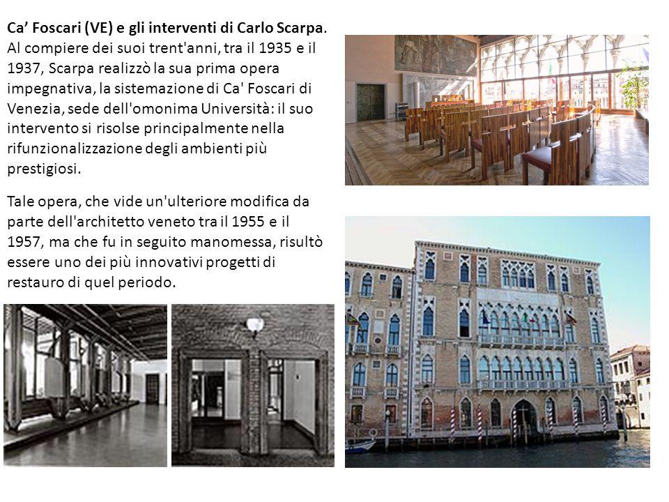 Ca' Foscari (VE) e gli interventi di Carlo Scarpa. Al compiere dei suoi trent'anni, tra il 1935 e il 1937, Scarpa realizzò la sua prima opera impegnat
