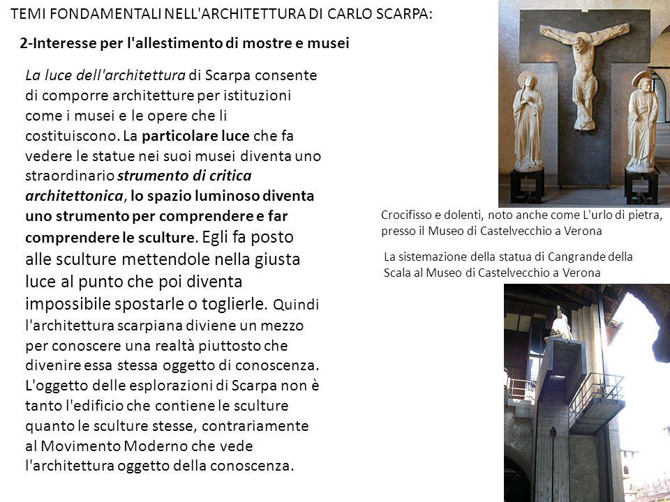 2-Interesse per l'allestimento di mostre e musei TEMI FONDAMENTALI NELL'ARCHITETTURA DI CARLO SCARPA: La luce dell'architettura di Scarpa consente di