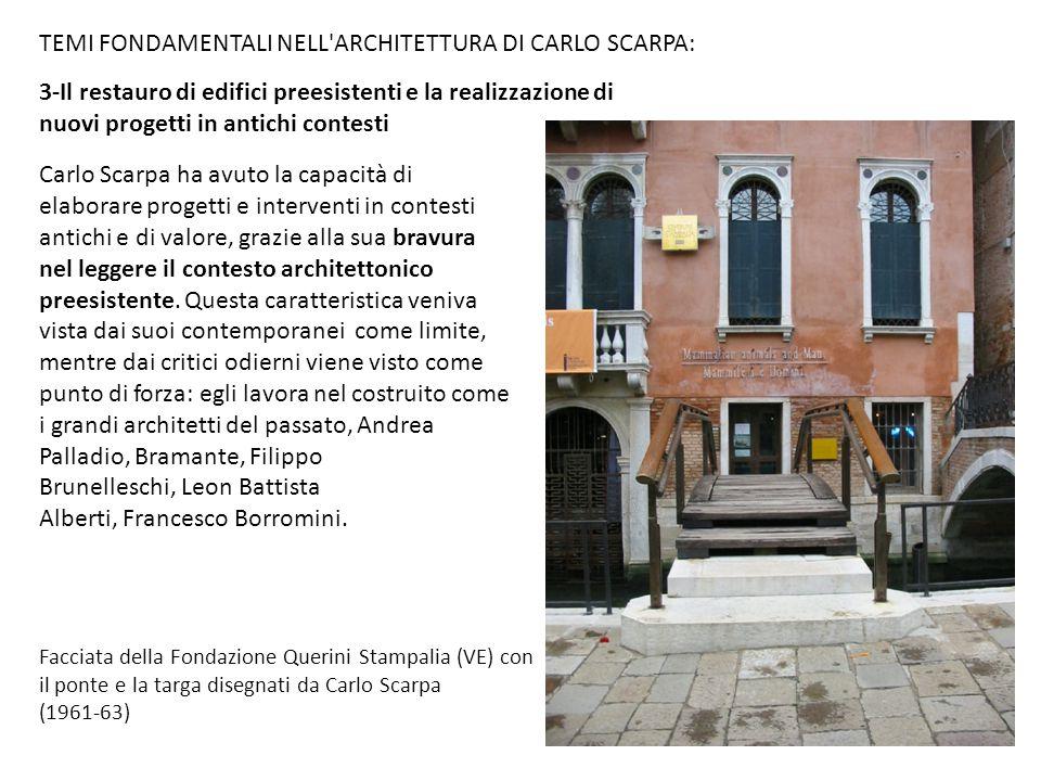 3-Il restauro di edifici preesistenti e la realizzazione di nuovi progetti in antichi contesti TEMI FONDAMENTALI NELL'ARCHITETTURA DI CARLO SCARPA: Ca