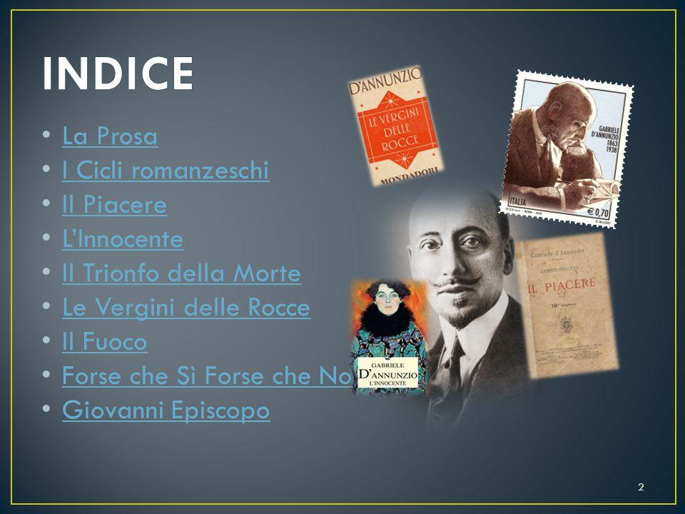 L'esordio del D'Annunzio nel campo della prosa avviene nel 1882 a diciannove anni, con una raccolta di racconti intitolata Terra Vergine, cui seguirà nel 1886 una seconda raccolta intitolata San Pantaleone.