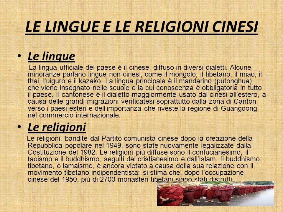 LE LINGUE E LE RELIGIONI CINESI Le lingue La lingua ufficiale del paese è il cinese, diffuso in diversi dialetti. Alcune minoranze parlano lingue non