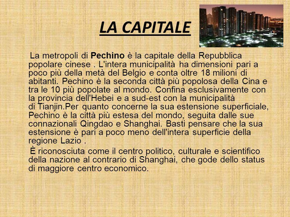 LA CAPITALE La metropoli di Pechino è la capitale della Repubblica popolare cinese. L'intera municipalità ha dimensioni pari a poco più della metà del