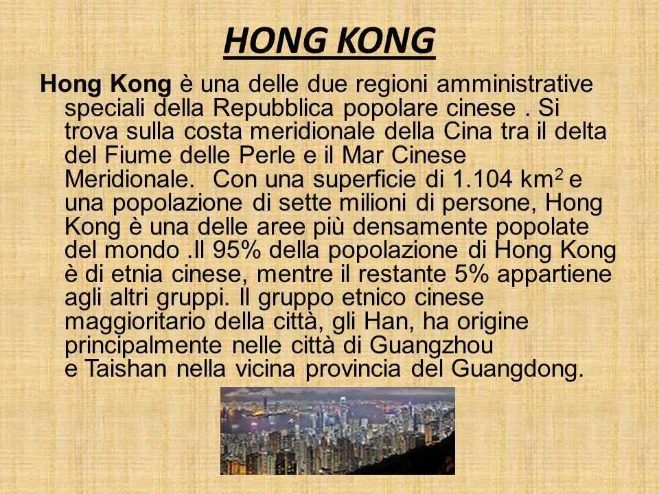HONG KONG Hong Kong è una delle due regioni amministrative speciali della Repubblica popolare cinese. Si trova sulla costa meridionale della Cina tra