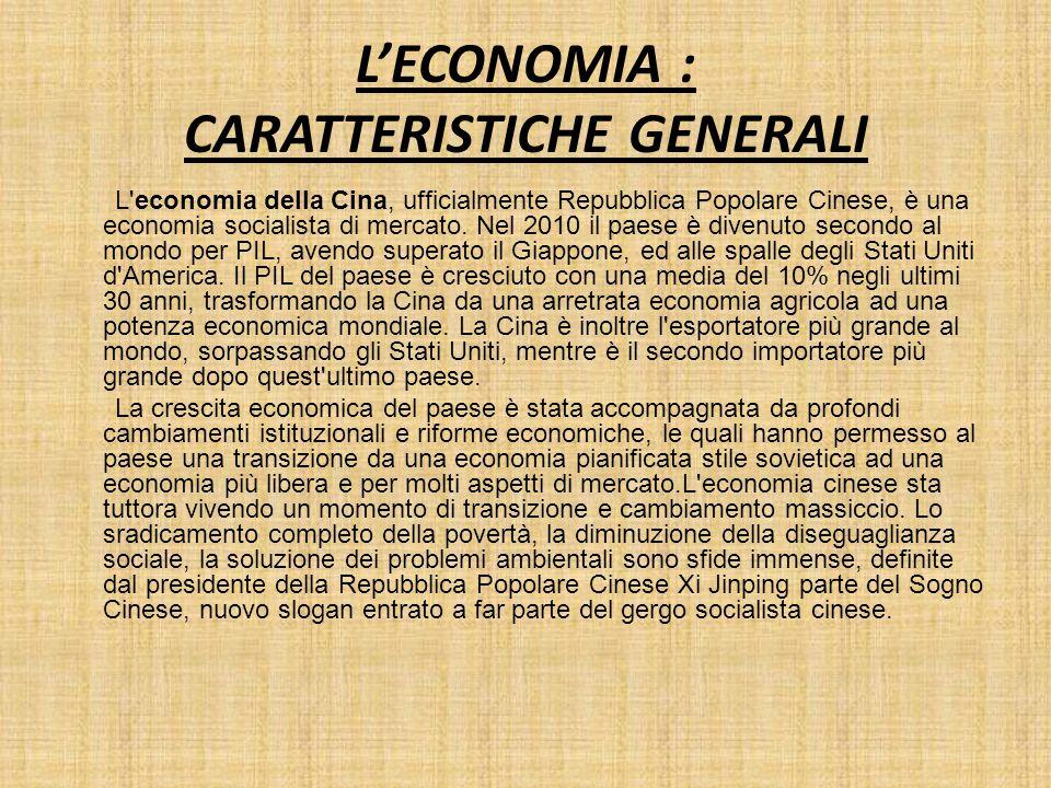 L'ECONOMIA : CARATTERISTICHE GENERALI L'economia della Cina, ufficialmente Repubblica Popolare Cinese, è una economia socialista di mercato. Nel 2010