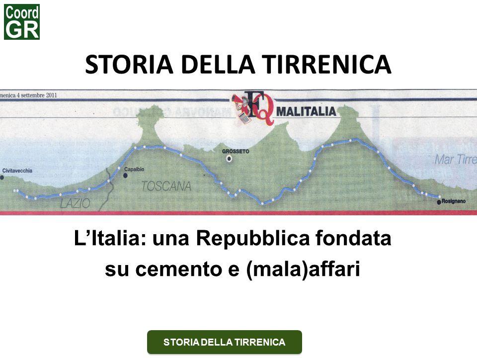 STORIA DELLA TIRRENICA L'Italia: una Repubblica fondata su cemento e (mala)affari STORIA DELLA TIRRENICA