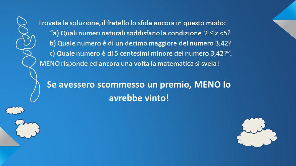 """Trovata la soluzione, il fratello lo sfida ancora in questo modo: """"a) Quali numeri naturali soddisfano la condizione 2 ≤ x <5? b) Quale numero è di un"""