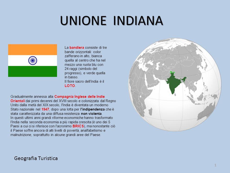 UNIONE INDIANA Geografia Turistica 1 Gradualmente annessa alla Compagnia Inglese delle Indie Orientali dai primi decenni del XVIII secolo e colonizzat